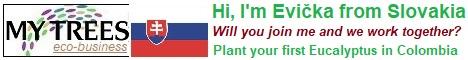My Trees Global project – Hi, I am Evička from Slovakia. My sponsor is Zdenek Pernica. Will you join me and me work together? Plant your first Eucalyptus pellita in Colombia.